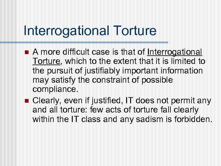 Interrogational Torture n n A more difficult case is that of Interrogational Torture, which