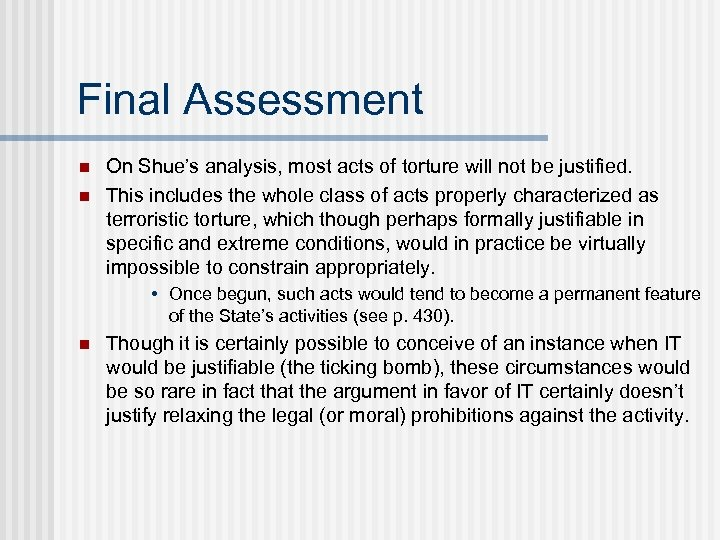 Final Assessment n n On Shue's analysis, most acts of torture will not be