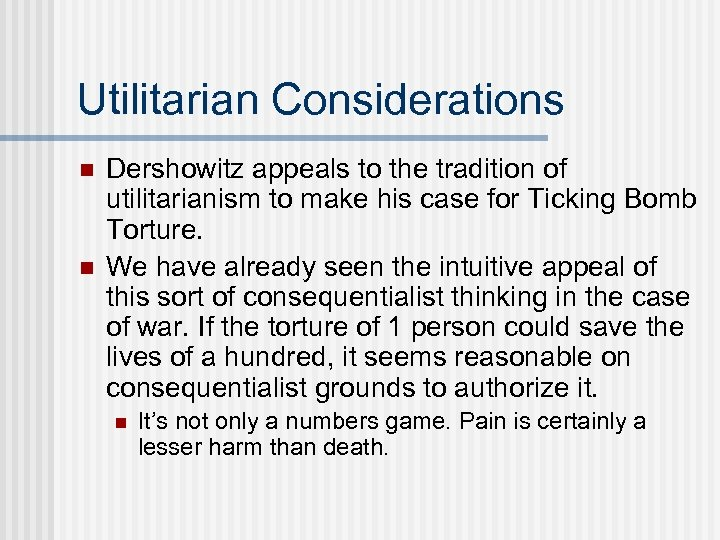 Utilitarian Considerations n n Dershowitz appeals to the tradition of utilitarianism to make his
