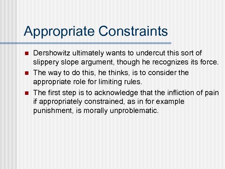 Appropriate Constraints n n n Dershowitz ultimately wants to undercut this sort of slippery