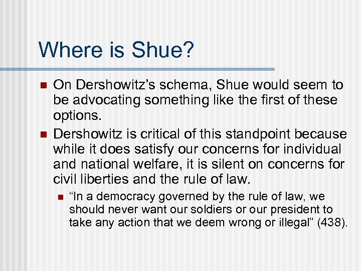 Where is Shue? n n On Dershowitz's schema, Shue would seem to be advocating