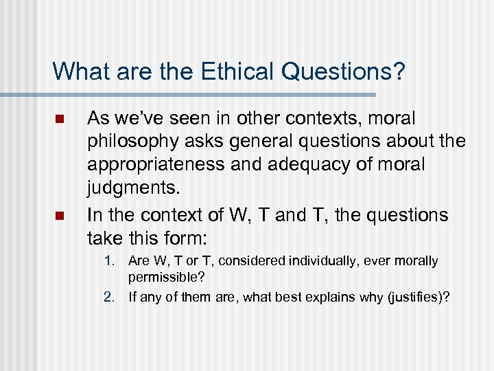 What are the Ethical Questions? n n As we've seen in other contexts, moral