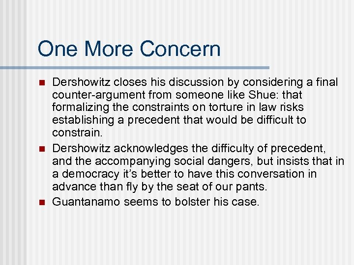 One More Concern n Dershowitz closes his discussion by considering a final counter-argument from