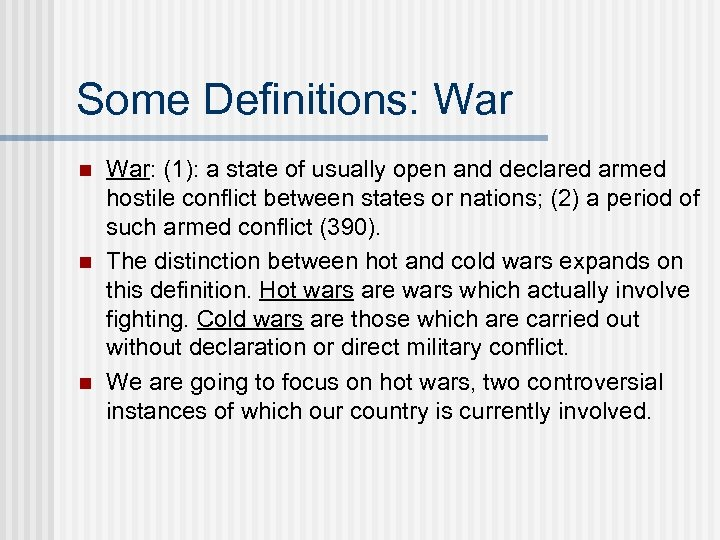 Some Definitions: War n n n War: (1): a state of usually open and