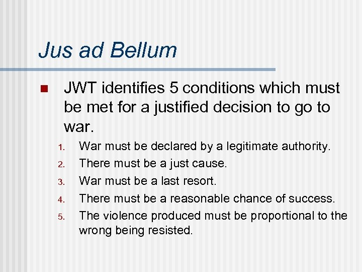Jus ad Bellum n JWT identifies 5 conditions which must be met for a