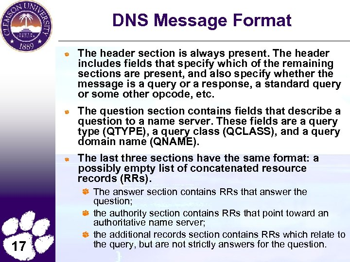 DNS Message Format The header section is always present. The header includes fields that