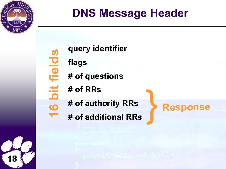 16 bit fields DNS Message Header 18 query identifier flags # of questions #