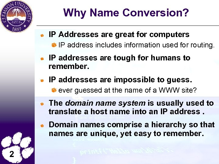 Why Name Conversion? IP Addresses are great for computers IP address includes information used