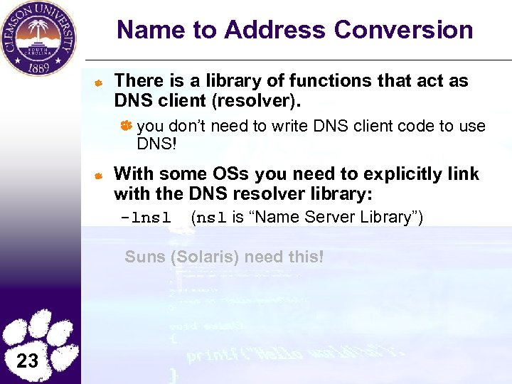 Name to Address Conversion There is a library of functions that act as DNS