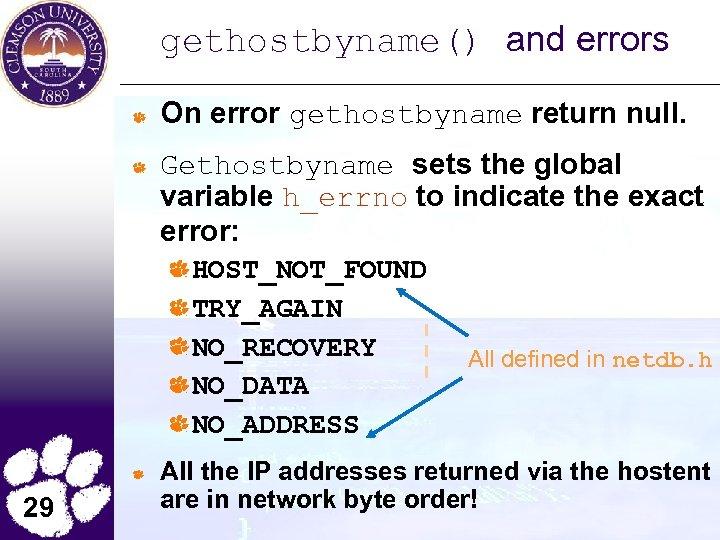 gethostbyname() and errors On error gethostbyname return null. Gethostbyname sets the global variable h_errno