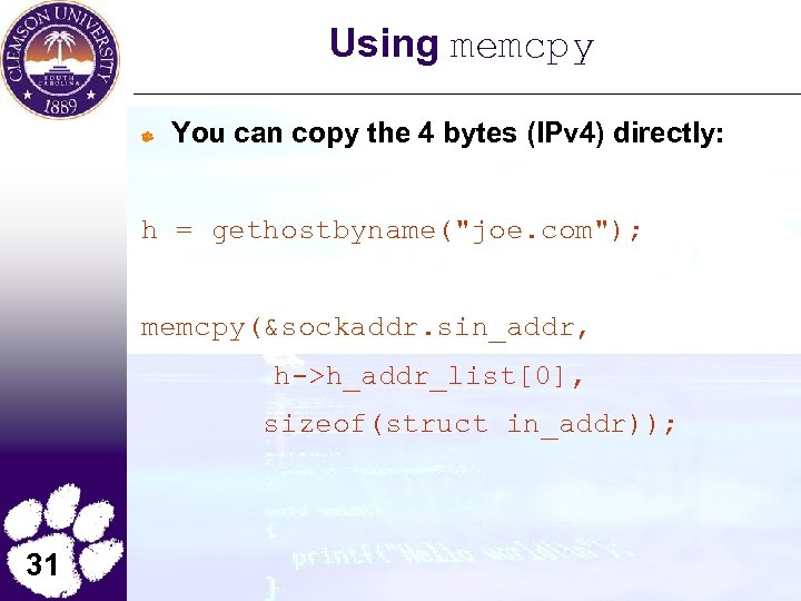 Using memcpy You can copy the 4 bytes (IPv 4) directly: h = gethostbyname(