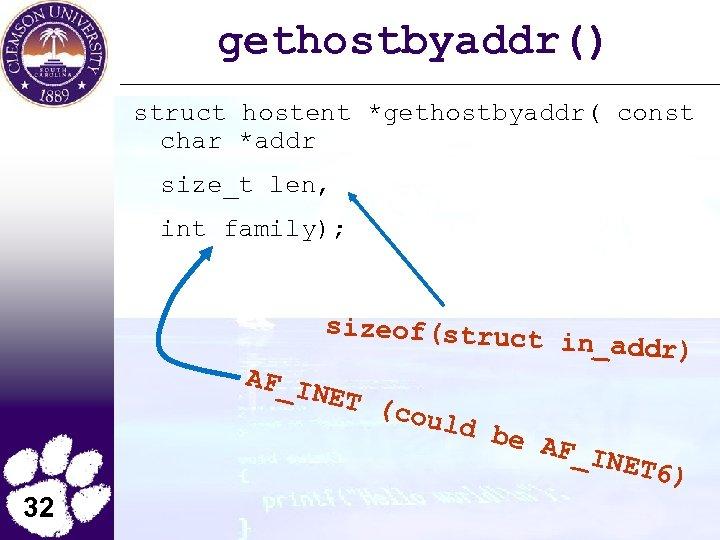 gethostbyaddr() struct hostent *gethostbyaddr( const char *addr size_t len, int family); sizeof(struc AF_I NET