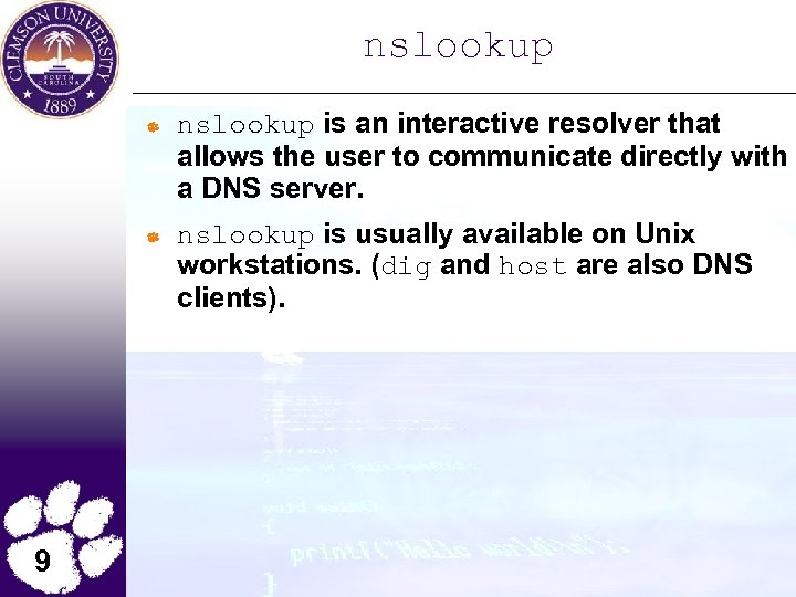 nslookup is an interactive resolver that allows the user to communicate directly with a