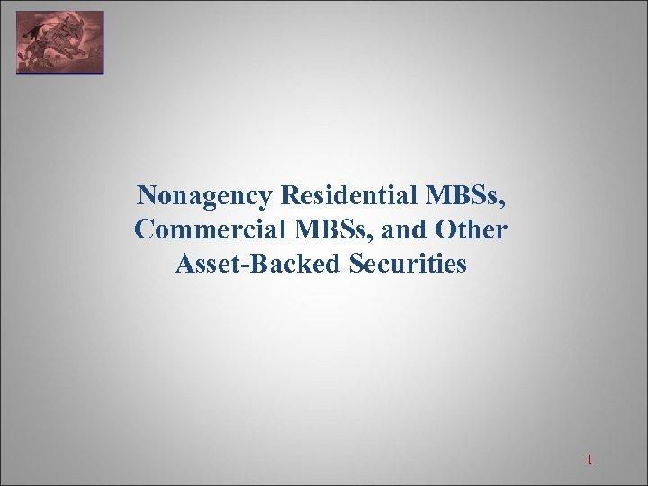 Nonagency Residential MBSs, Commercial MBSs, and Other Asset-Backed Securities 1