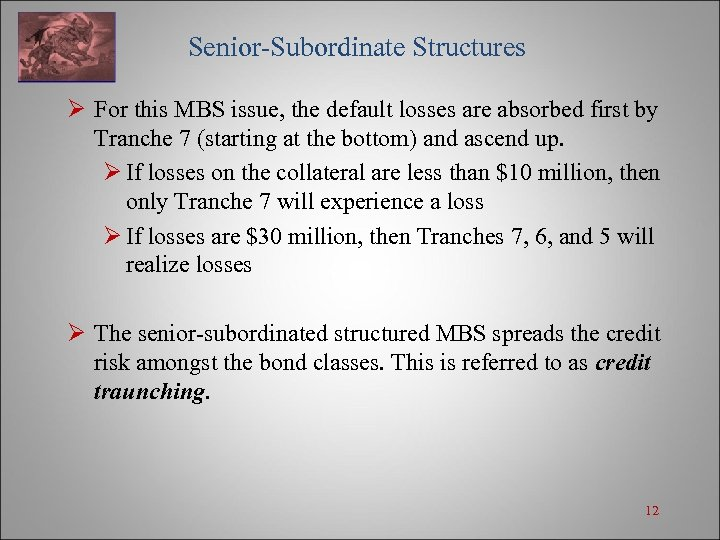 Senior-Subordinate Structures Ø For this MBS issue, the default losses are absorbed first by