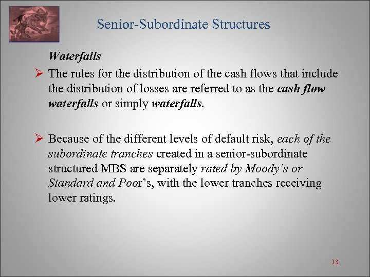 Senior-Subordinate Structures Waterfalls Ø The rules for the distribution of the cash flows that