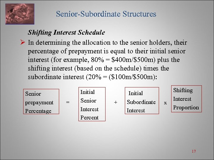 Senior-Subordinate Structures Shifting Interest Schedule Ø In determining the allocation to the senior holders,