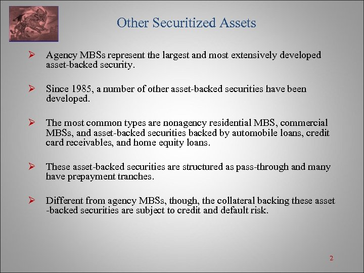 Other Securitized Assets Ø Agency MBSs represent the largest and most extensively developed asset-backed