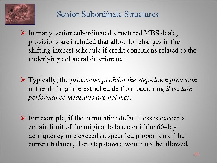 Senior-Subordinate Structures Ø In many senior-subordinated structured MBS deals, provisions are included that allow