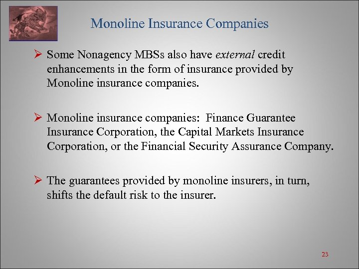Monoline Insurance Companies Ø Some Nonagency MBSs also have external credit enhancements in