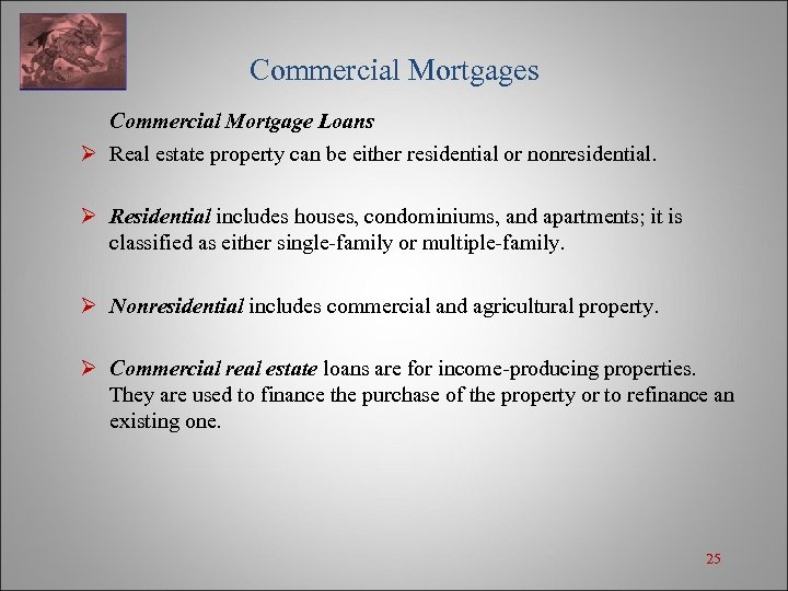 Commercial Mortgages Commercial Mortgage Loans Ø Real estate property can be either residential