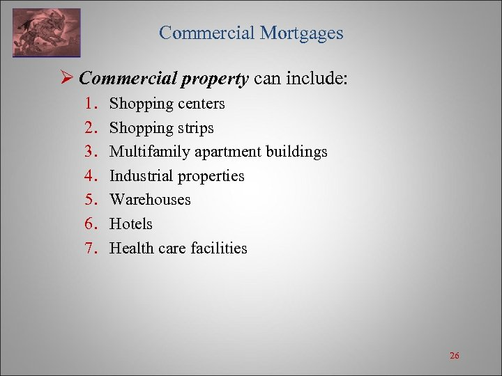 Commercial Mortgages Ø Commercial property can include: 1. 2. 3. 4. 5. 6.