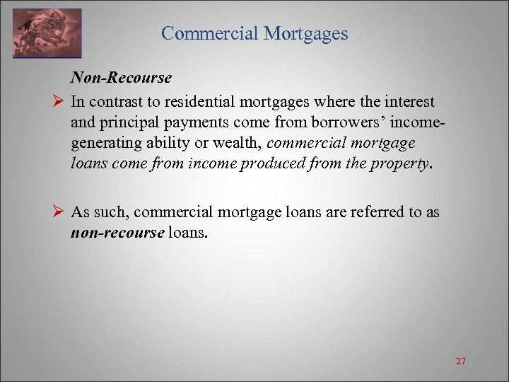 Commercial Mortgages Non-Recourse Ø In contrast to residential mortgages where the interest and