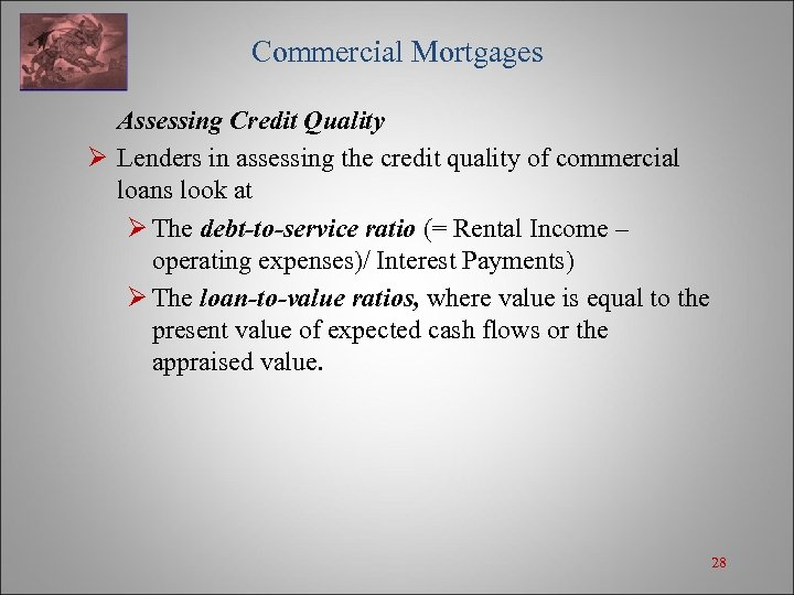 Commercial Mortgages Assessing Credit Quality Ø Lenders in assessing the credit quality of