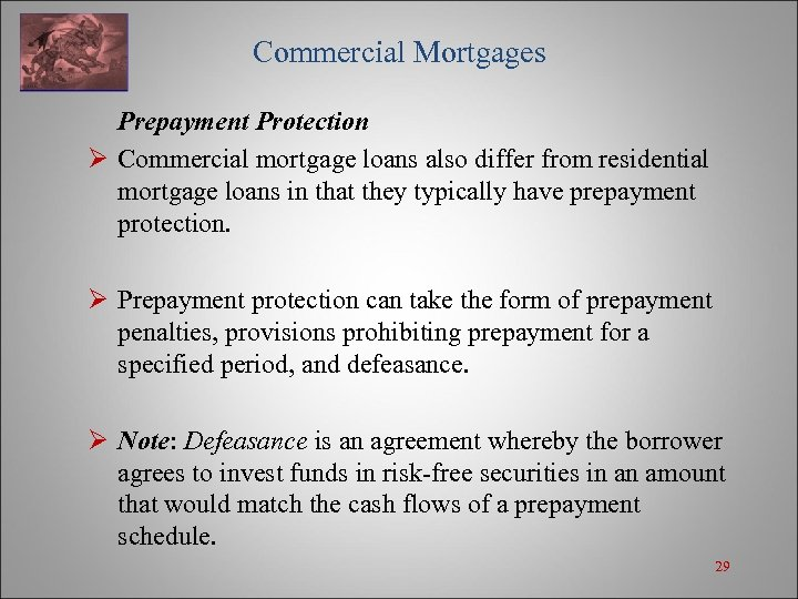 Commercial Mortgages Prepayment Protection Ø Commercial mortgage loans also differ from residential mortgage