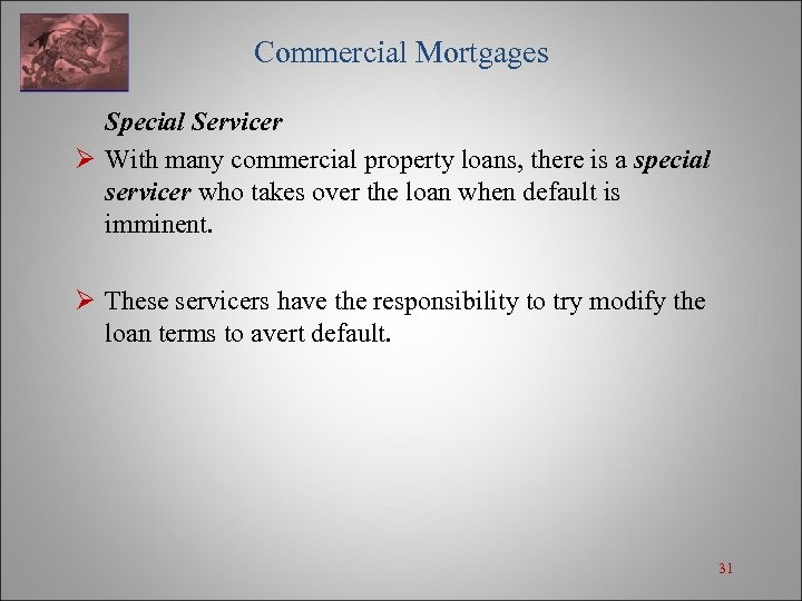 Commercial Mortgages Special Servicer Ø With many commercial property loans, there is a