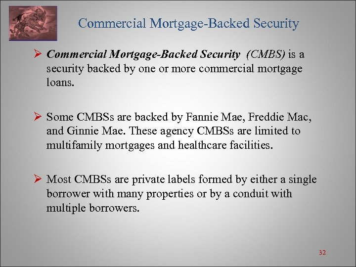 Commercial Mortgage-Backed Security Ø Commercial Mortgage-Backed Security (CMBS) is a security backed by