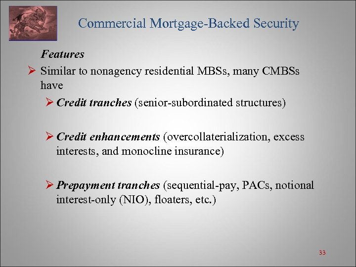 Commercial Mortgage-Backed Security Features Ø Similar to nonagency residential MBSs, many CMBSs have