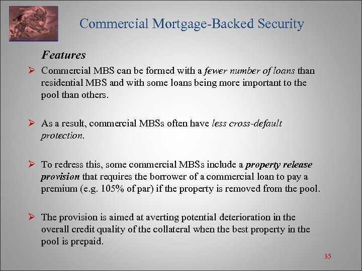 Commercial Mortgage-Backed Security Features Ø Commercial MBS can be formed with a fewer
