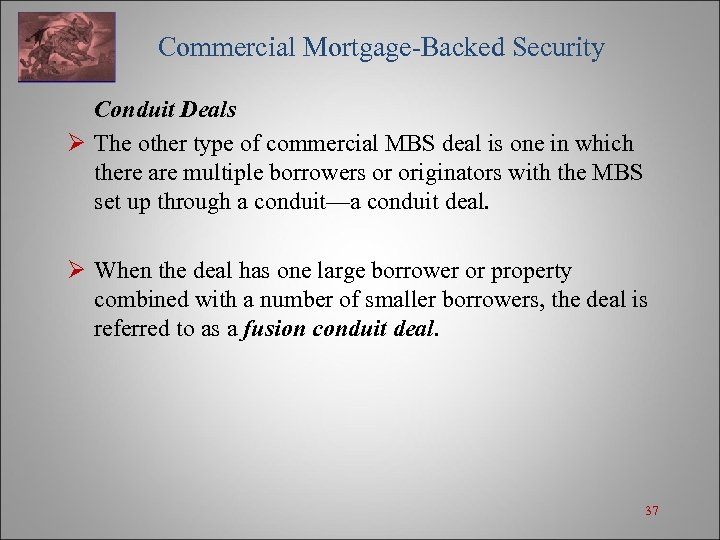 Commercial Mortgage-Backed Security Conduit Deals Ø The other type of commercial MBS deal