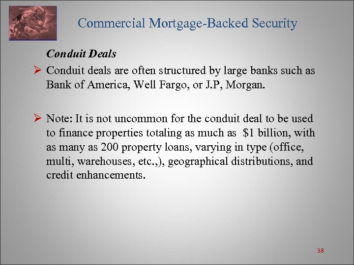 Commercial Mortgage-Backed Security Conduit Deals Ø Conduit deals are often structured by large