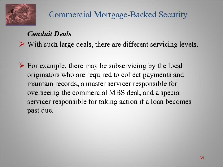 Commercial Mortgage-Backed Security Conduit Deals Ø With such large deals, there are different