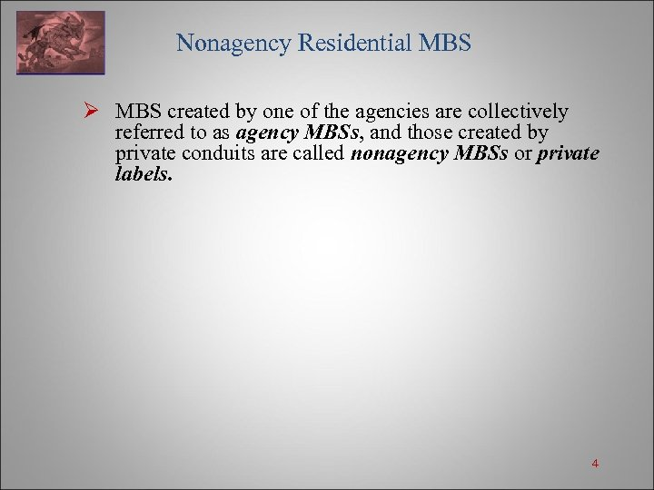 Nonagency Residential MBS Ø MBS created by one of the agencies are collectively referred