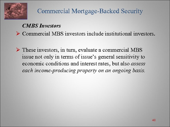 Commercial Mortgage-Backed Security CMBS Investors Ø Commercial MBS investors include institutional investors. Ø