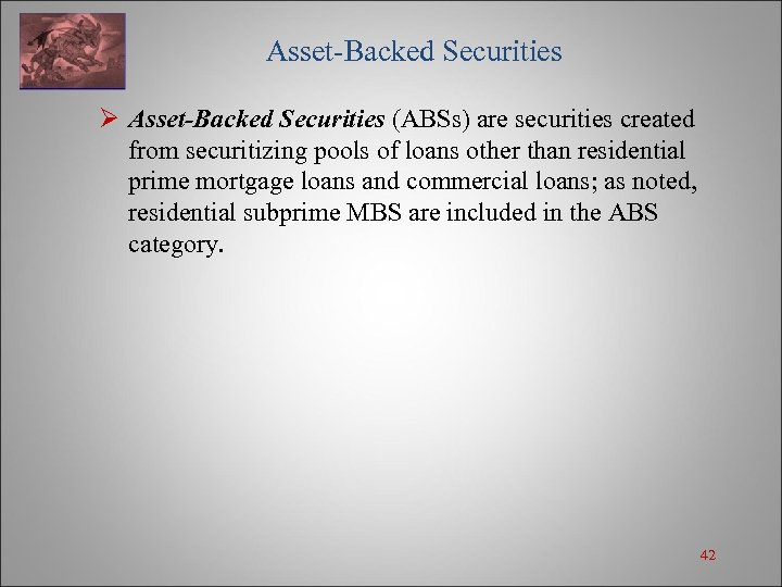 Asset-Backed Securities Ø Asset-Backed Securities (ABSs) are securities created from securitizing pools of