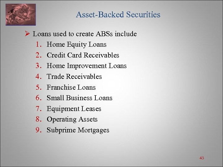 Asset-Backed Securities Ø Loans used to create ABSs include 1. Home Equity Loans