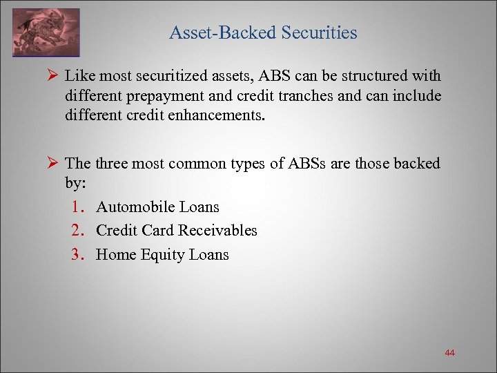 Asset-Backed Securities Ø Like most securitized assets, ABS can be structured with different
