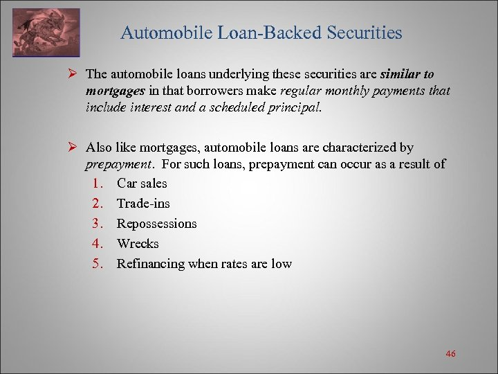 Automobile Loan-Backed Securities Ø The automobile loans underlying these securities are similar to