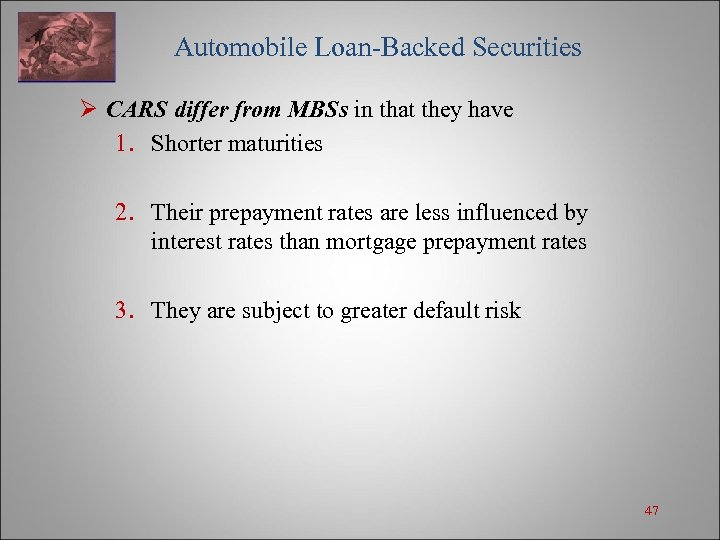 Automobile Loan-Backed Securities Ø CARS differ from MBSs in that they have 1.
