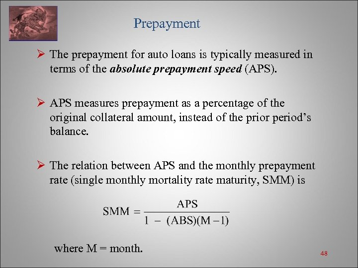 Prepayment Ø The prepayment for auto loans is typically measured in terms of