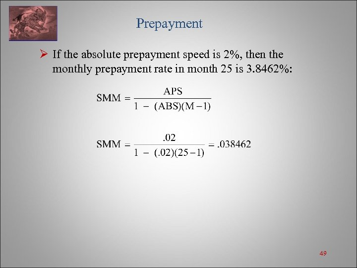 Prepayment Ø If the absolute prepayment speed is 2%, then the monthly prepayment