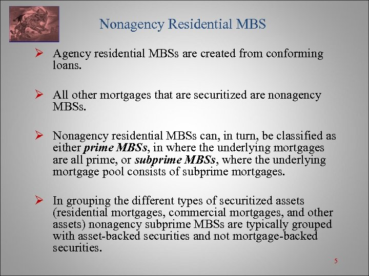 Nonagency Residential MBS Ø Agency residential MBSs are created from conforming loans. Ø All