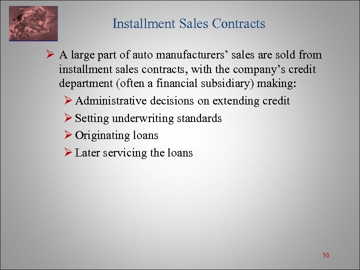 Installment Sales Contracts Ø A large part of auto manufacturers' sales are sold