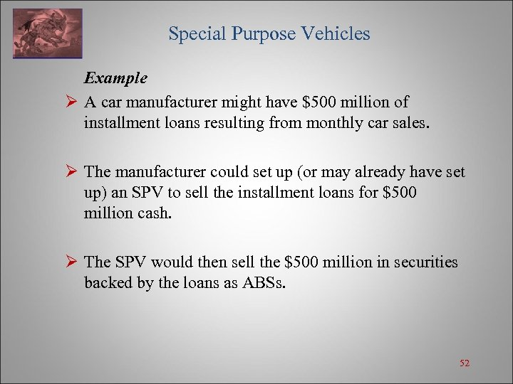 Special Purpose Vehicles Example Ø A car manufacturer might have $500 million of