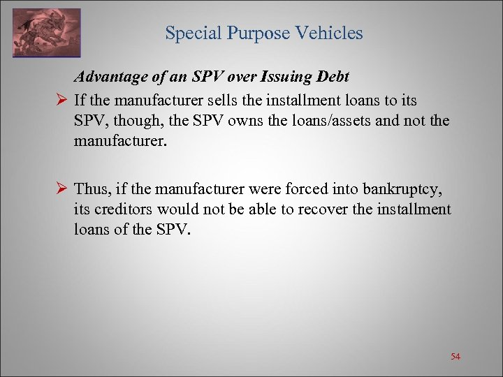 Special Purpose Vehicles Advantage of an SPV over Issuing Debt Ø If the