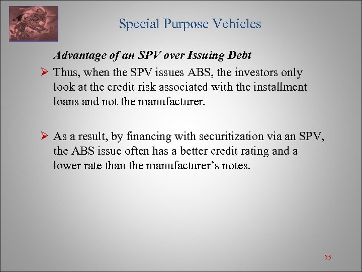Special Purpose Vehicles Advantage of an SPV over Issuing Debt Ø Thus, when